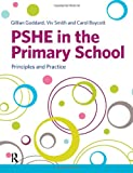 PSHE in the Primary School: Principles and Practice Gillian Goddard