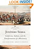 Junípero Serra: California, Indians, and the Transformation of a Missionary (Before Gold: California Under Spain and Mexico)