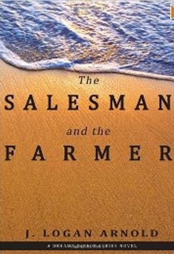 The Salesman and the Farmer (Dreams Direct Book 1), by J. Logan Arnold