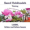 Liebe, lieben und lieben lassen Hörspiel von Saeed Habibzadeh Gesprochen von: Saeed Habibzadeh