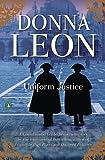 Uniform Justice: A Commissario Brunetti Novel (A Commissario Guido Brunetti Mystery)