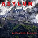 Asylum Audiobook by Elizabeth Cameron Narrated by Paul Cameron