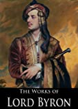img - for The Complete Works of Lord Byron: Don Juan, The Waltz, The Prophecy Of Dante, The Siege Of Corinth, Cain and More (45 Books With Active Table of Contents) book / textbook / text book