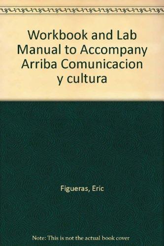 Workbook and Lab Manual to Accompany Arriba Comunicacion y cultura