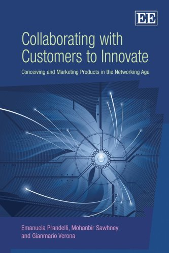 Collaboration With Customers To Innovate: Conceiving and Marketing Products in the Networking Age