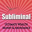 Subliminal Ultimate Wealth, Money & Abundance: Self Confidence Deep Binaural Beats Meditation Sleep and Change Self Help  by Subliminal Hypnosis