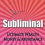 Subliminal Ultimate Wealth, Money & Abundance: Self Confidence Deep Binaural Beats Meditation Sleep and Change Self Help   Subliminal Hypnosis