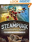 The Steampunk Adventurer's Guide: Con...