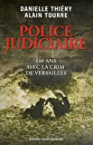 echange, troc Danielle Thiéry, Alain Tourré - Police judiciaire, 100 ans avec la Crim' de Versailles