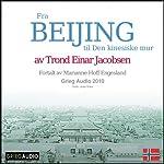 Reiseskildring - Beijing [Travelogue - Beijing]: Fra Beijing til Den kinesiske mur | Trond Einar Jacobsen