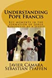img - for Understanding Pope Francis: Key moments in the formation of Jorge Bergoglio as a Jesuit book / textbook / text book