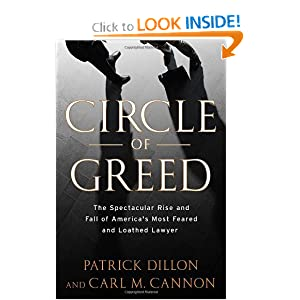 Circle of Greed: The Spectacular Rise and Fall of the Lawyer Who Brought Corporate America to Its Knees Patrick Dillon and Carl Cannon