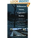 Millenarian Vision, Capitalist Reality: Brazil's Contestado Rebellion, 1912-1916