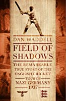 Field of Shadows: The English Cricket Tour of Nazi Germany 1937