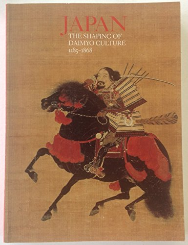 Japan: The Shaping of Daimyo Culture 1185-1868