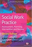 Social Work Practice: Assessment, Planning, Intervention and Review (Transforming Social Work Practice)
