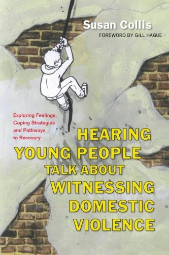 Hearing Young People Talk About Witnessing Domestic Violence: Exploring Feelings, Coping Strategies and Pathways to Reco