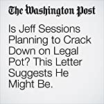 Is Jeff Sessions Planning to Crack Down on Legal Pot? This Letter Suggests He Might Be. | Christopher Ingraham