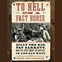 To Hell on a Fast Horse: Billy the Kid, Pat Garrett, and the Epic Chase to Justice in the Old West (       UNABRIDGED) by Mark Lee Gardner Narrated by Alan Sklar