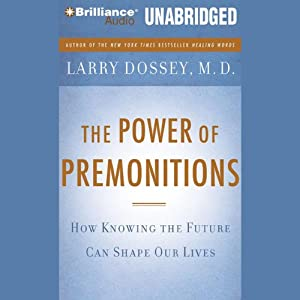 The Power of Premonitions: How Knowing the Future Can Shape Our Lives | [Larry Dossey]