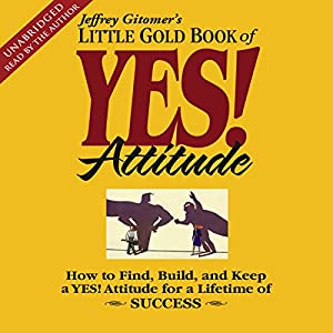 The Little Gold Book of YES! Attitude: How to Find, Build and Keep a YES! Attitude | [Jeffrey Gitomer]