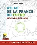 Atlas de la France du futur : Notre a...
