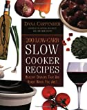 img - for 200 Low-Carb Slow Cooker Recipes: Healthy Dinners That Are Ready When You Are! book / textbook / text book