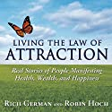 Living the Law of Attraction: Real Stories of People Manifesting Health, Wealth, and Happiness (       UNABRIDGED) by Rich German, Robin Hoch Narrated by Tiffany Morgan, Chris Kayser