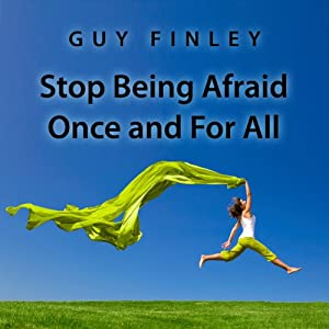 Stop Being Afraid Once and For All | [Guy Finley]