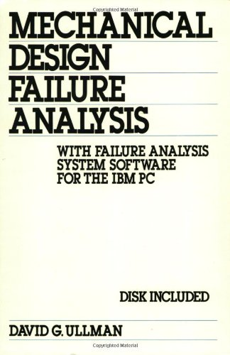 Mechanical Design Failure Analysis: With Analysis System Software for the Ibm Pc (Dekker Mechanical Engineering)