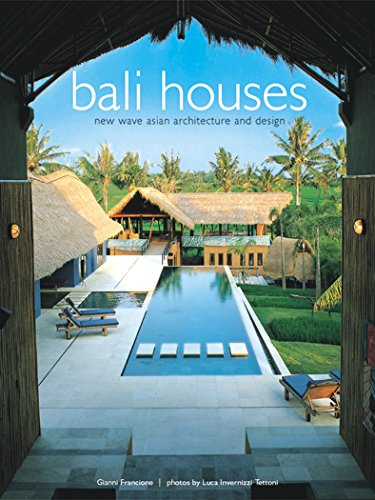 Bali Houses: New Wave Asian Architecture and Design, Francione, Gianni