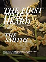 The First Time I Heard The Smiths (English Edition)