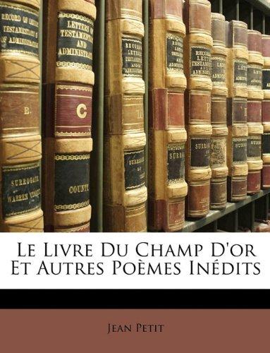 Le Livre Du Champ D'or Et Autres Poèmes Inédits