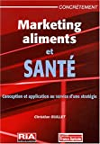 Marketing aliments et sant� : Conception et application au service d'une strat�gie