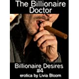 The Billionaire Doctor (Billionaire Desires #4) (billionaire erotica / erotic romance) ~ Livia Bloom