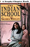 The Indian School (Trophy Chapter Book) (0064420566) by Whelan, Gloria