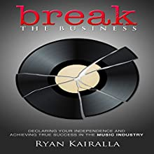 Break the Business | Livre audio Auteur(s) : Ryan Kairalla Narrateur(s) : Ryan Kairalla