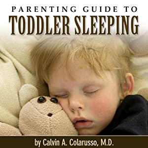 Parenting Guide to Toddler Sleeping | [Calvin A. Colarusso]