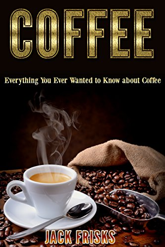 Coffee: Everything You Ever Wanted to Know About Coffee by Jack Frisks