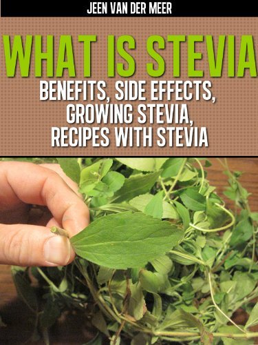 Growing Stevia How To Plant Grow And Harvest Stevia: EBook What Is Stevia?: Benefits For Diabetics, Weight Loss
