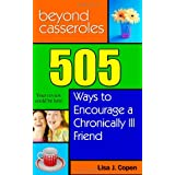 Beyond Casseroles: 505 Ways to Encourage a Chronically Ill Friend (Conquering the Confusions of Chronic Illness) ~ Lisa Copen