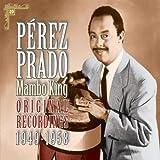 Pérez Prado - The Mambo King Original Recordings 1949-1958