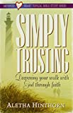 img - for Simply Trusting: Deepening Your Walk With God Through Faith (Satisfied Heart Series) book / textbook / text book