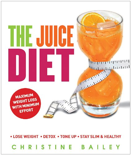 The Juice Diet: Lose Weight*Detox*Tone Up*Stay Slim & Healthy