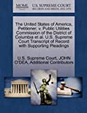 img - for The United States of America, Petitioner, v. Public Utilities Commission of the District of Columbia et al. U.S. Supreme Court Transcript of Record with Supporting Pleadings book / textbook / text book
