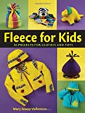 Fleece for Kids: Easy-To-Sew Clothes & Toys