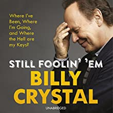 Still Foolin' Em (       UNABRIDGED) by Billy Crystal Narrated by Billy Crystal