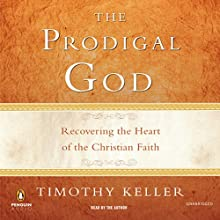 The Prodigal God (       UNABRIDGED) by Timothy Keller Narrated by Timothy Keller
