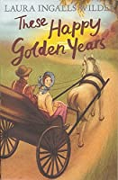 These Happy Golden Years (Little House on the Prairie 8)