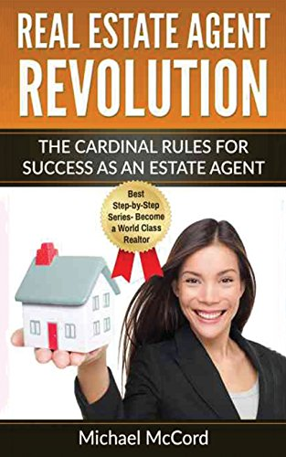 Real Estate Agent Revolution: The Cardinal Rules for Success as an Estate Agent (Generating Leads, Real Estate Investing, Real Estate) (Volume 1)